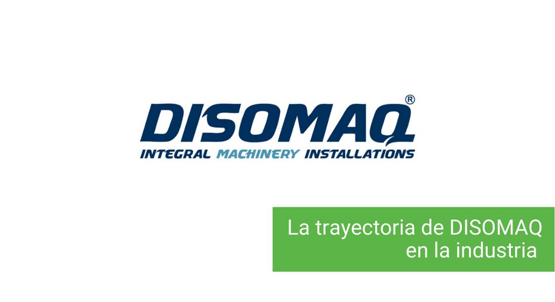 La trayectoria de DISOMAQ en la industria