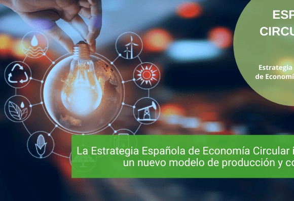 La Estrategia Española de Economía Circular impulsa un nuevo modelo de producción y consumo