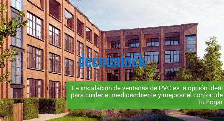 La instalación de ventanas de PVC es la opción ideal para cuidar el medioambiente y mejorar el confort de tu hogar